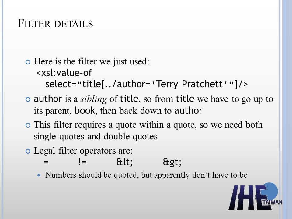 Filter details Here is the filter we just used: <xsl:value-of select= title[../author= Terry Pratchett ]/>